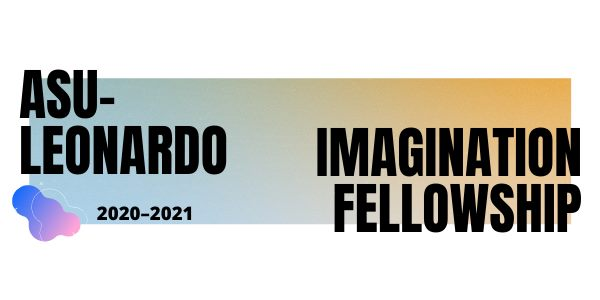 ASU/Leo Paid Imagination Fellowship – 6/Sept * CALL FOR PRESENTERS – LEAF Panel at College Arts Conference 16/Sept – Leonardo/ISAST